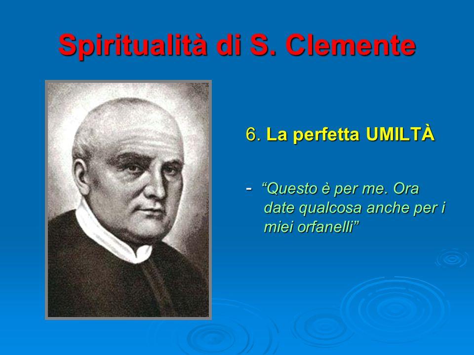 Spiritualità di S. Clemente 6. La perfetta UMILTÀ - Questo è per me. Ora date qualcosa anche per i miei orfanelli