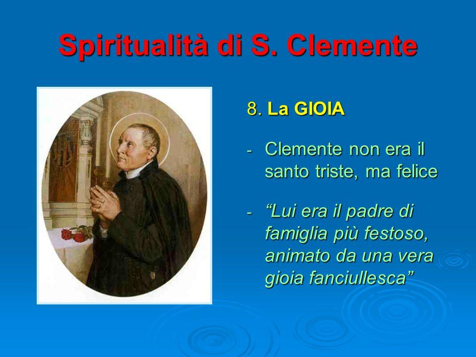 Spiritualità di S. Clemente 8. La GIOIA - Clemente non era il santo triste, ma felice - Lui era il padre di famiglia più festoso, animato da una vera