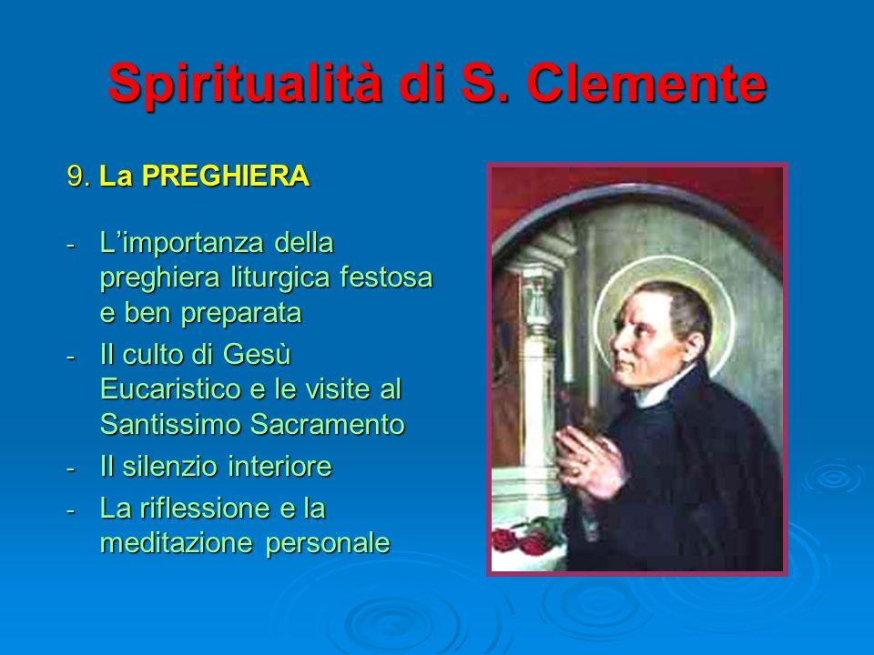 Spiritualità di S. Clemente 9. La PREGHIERA - Limportanza della preghiera liturgica festosa e ben preparata - Il culto di Gesù Eucaristico e le visite