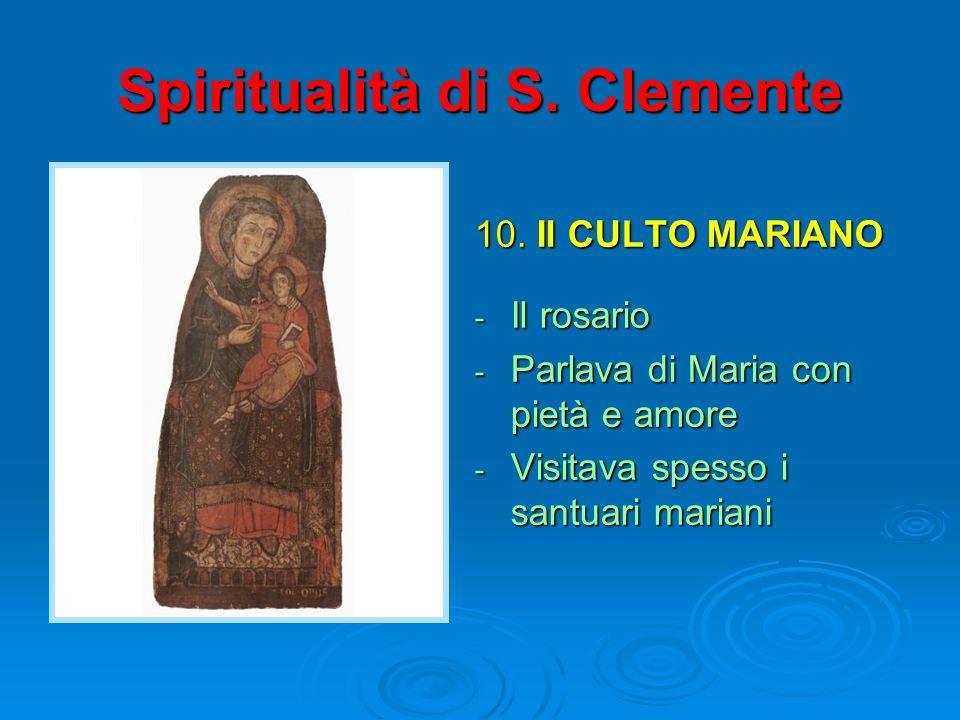 Spiritualità di S. Clemente 10. Il CULTO MARIANO - Il rosario - Parlava di Maria con pietà e amore - Visitava spesso i santuari mariani