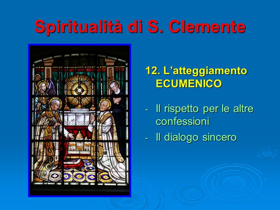 Spiritualità di S. Clemente 12. Latteggiamento ECUMENICO - Il rispetto per le altre confessioni - Il dialogo sincero