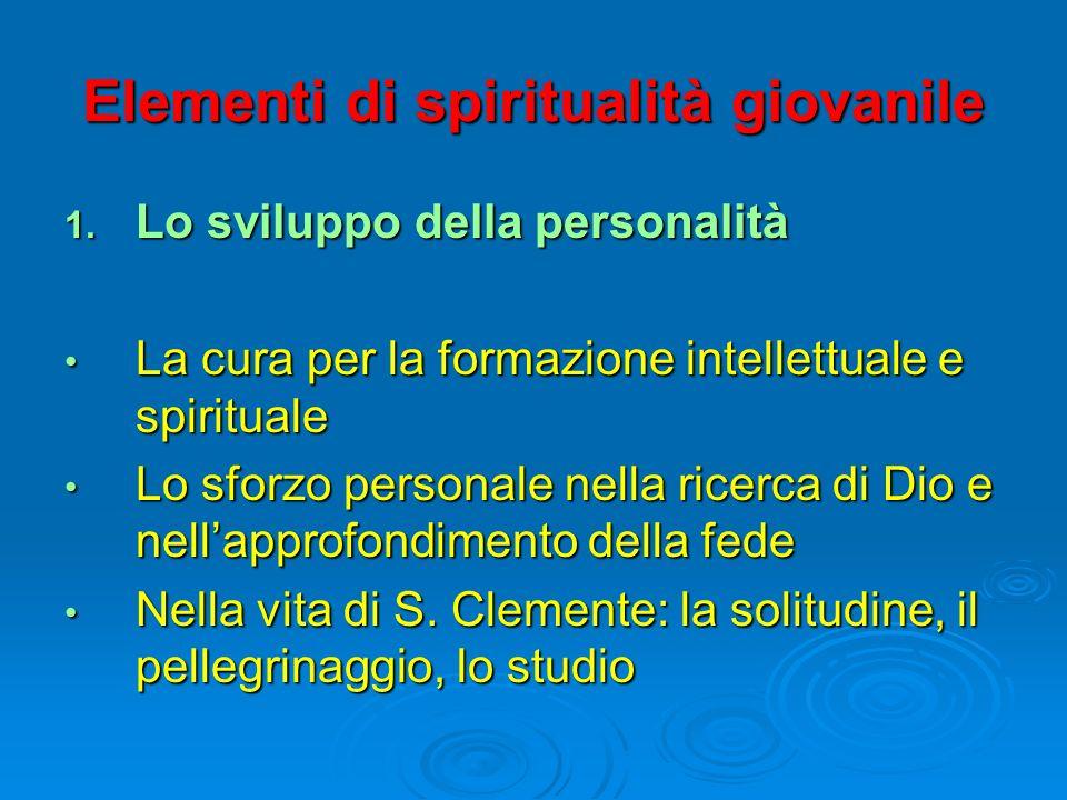 Elementi di spiritualità giovanile 1. Lo sviluppo della personalità La cura per la formazione intellettuale e spirituale La cura per la formazione int