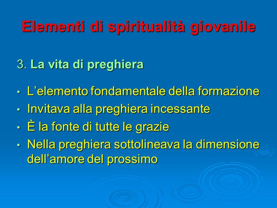Elementi di spiritualità giovanile 3. La vita di preghiera Lelemento fondamentale della formazione Lelemento fondamentale della formazione Invitava al