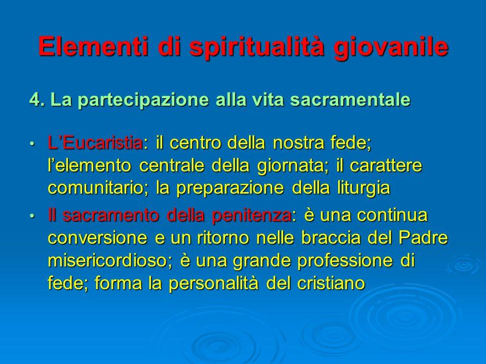 Elementi di spiritualità giovanile 4. La partecipazione alla vita sacramentale LEucaristia: il centro della nostra fede; lelemento centrale della gior