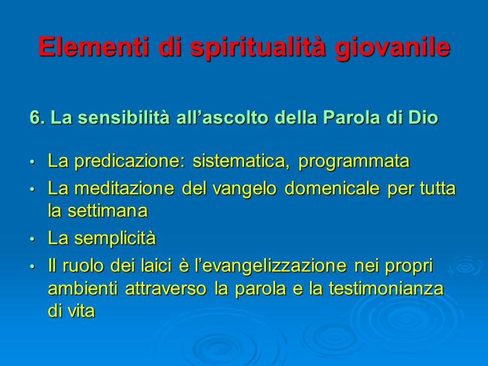 Elementi di spiritualità giovanile 6. La sensibilità allascolto della Parola di Dio La predicazione: sistematica, programmata La predicazione: sistema