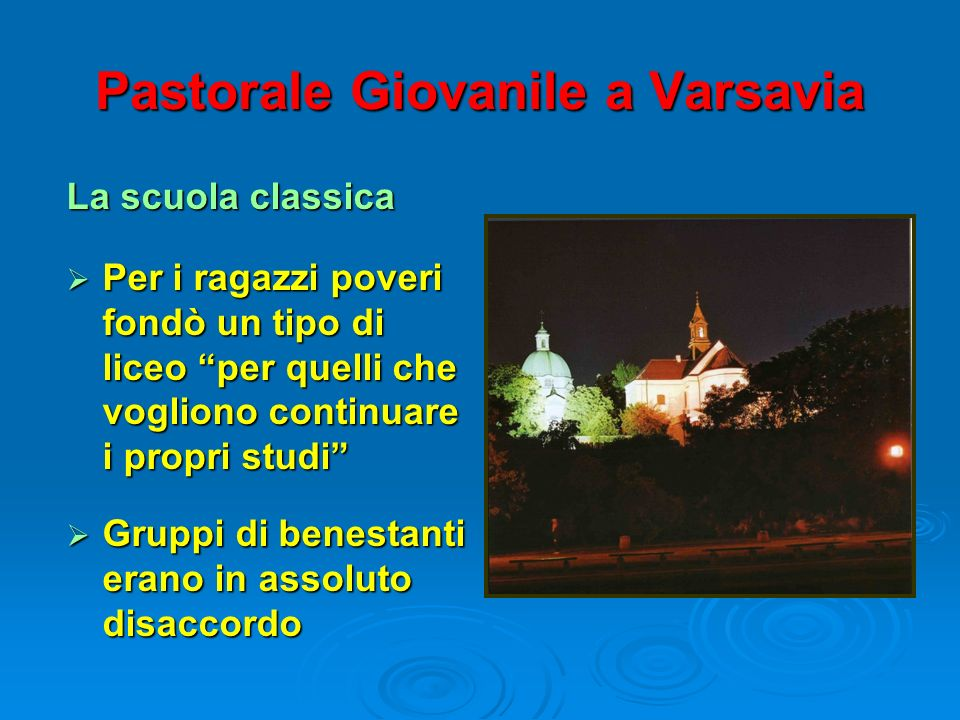 Pastorale Giovanile a Varsavia La scuola classica Per i ragazzi poveri fondò un tipo di liceo per quelli che vogliono continuare i propri studi Per i