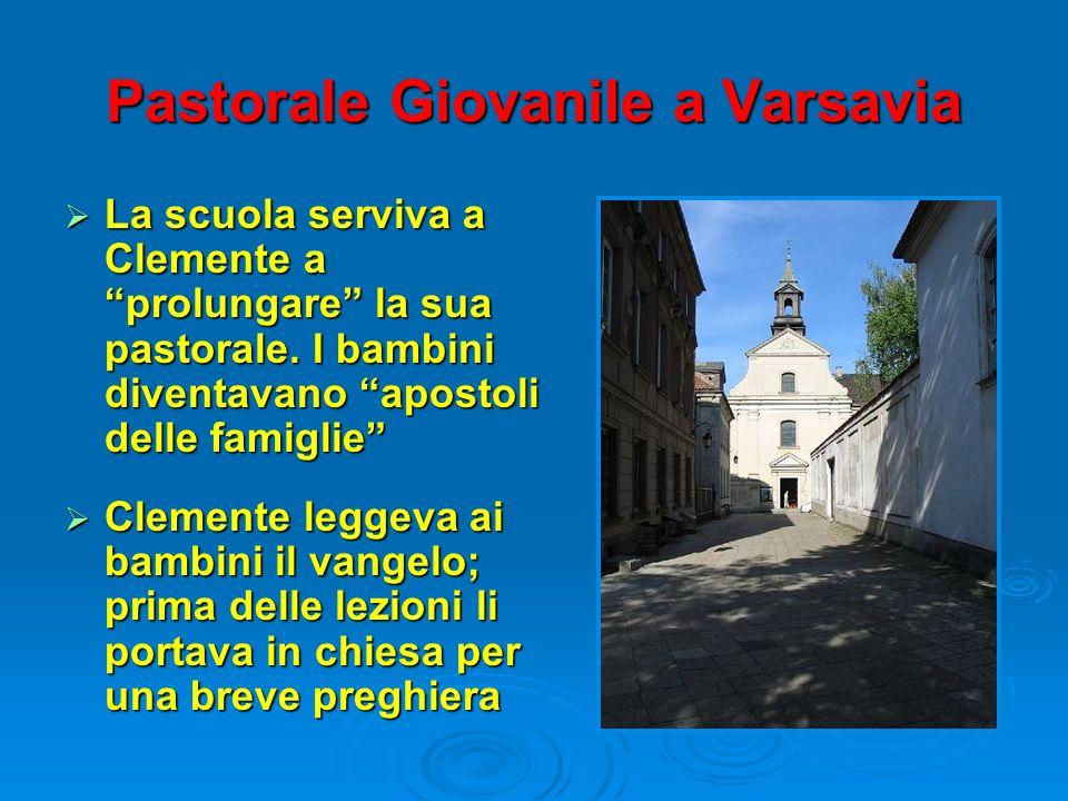 Pastorale Giovanile a Varsavia La scuola serviva a Clemente a prolungare la sua pastorale. I bambini diventavano apostoli delle famiglie La scuola ser