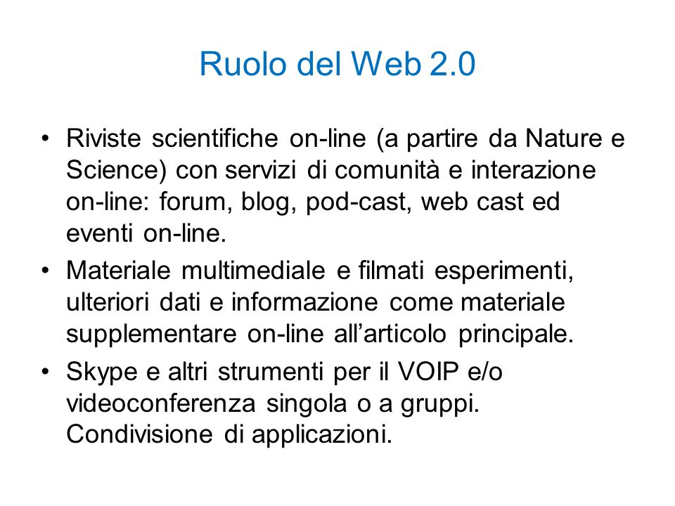 Ruolo del Web 2.0 Riviste scientifiche on-line (a partire da Nature e Science) con servizi di comunità e interazione on-line: forum, blog, pod-cast, w