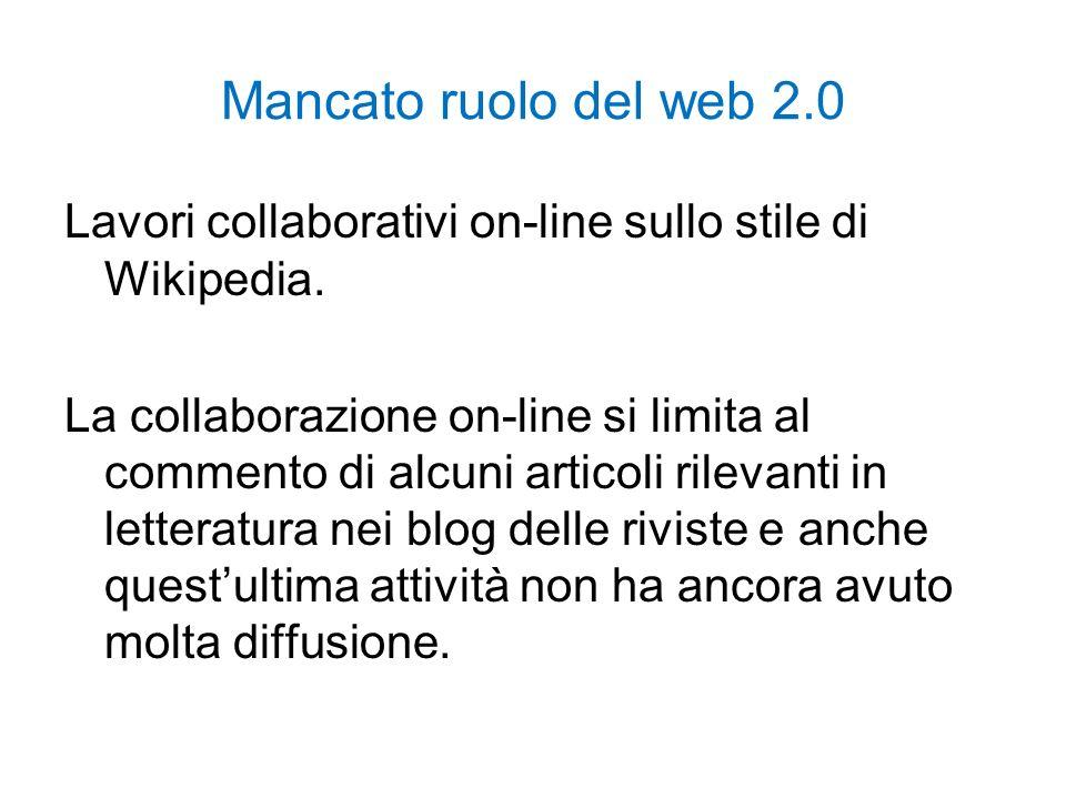 Mancato ruolo del web 2.0 Lavori collaborativi on-line sullo stile di Wikipedia. La collaborazione on-line si limita al commento di alcuni articoli ri