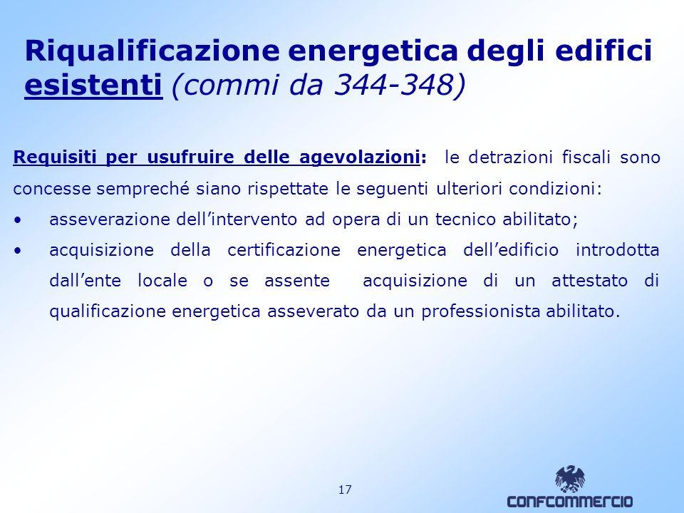 16 Riqualificazione energetica degli edifici esistenti (comma 347) Ambito dintervento: sostituzione di caldaie tradizionali con quelle a condensazione.