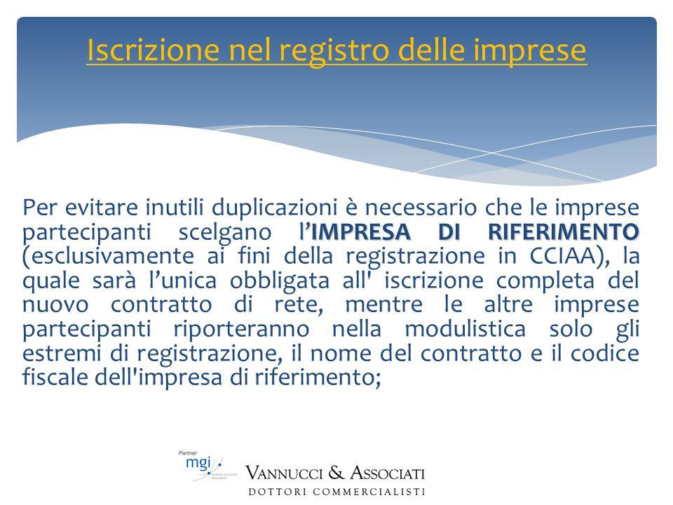 Iscrizione nel registro delle imprese lIMPRESA DI RIFERIMENTO Per evitare inutili duplicazioni è necessario che le imprese partecipanti scelgano lIMPR