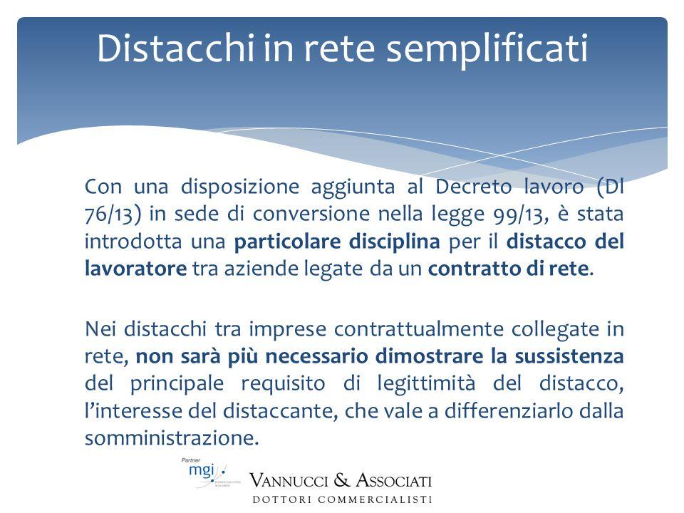 Distacchi in rete semplificati Con una disposizione aggiunta al Decreto lavoro (Dl 76/13) in sede di conversione nella legge 99/13, è stata introdotta