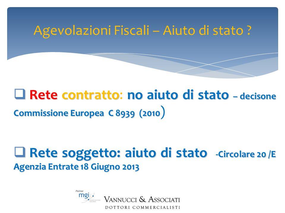 Agevolazioni Fiscali – Aiuto di stato ? Rete contrattono aiuto di stato – decisone Commissione Europea C 8939 (2010 Rete contratto: no aiuto di stato