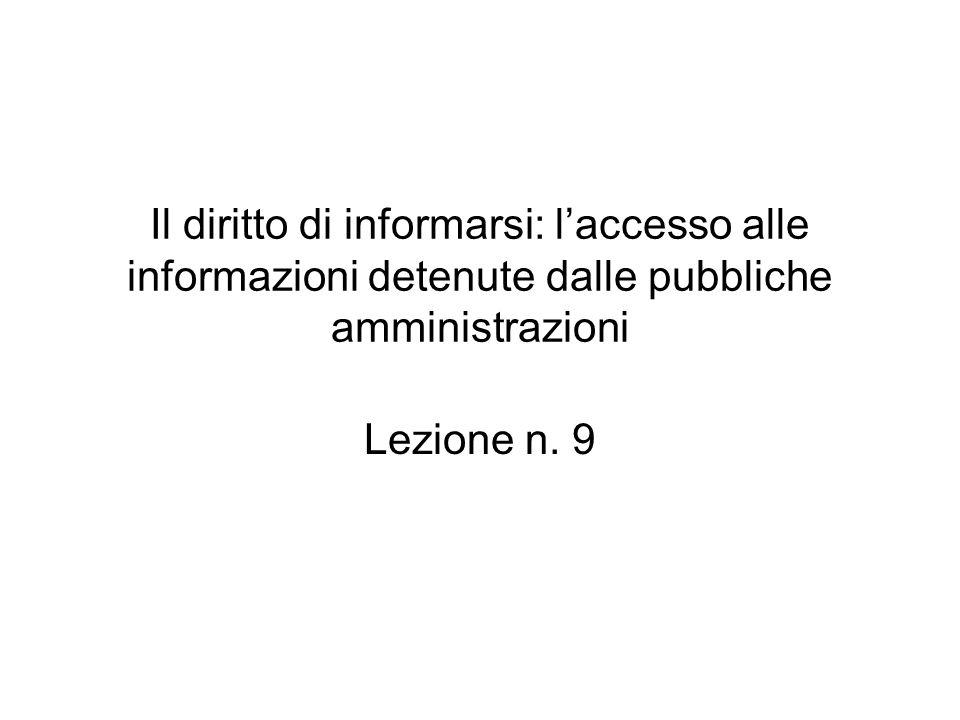 Il diritto di informarsi: laccesso alle informazioni detenute dalle pubbliche amministrazioni Lezione n. 9
