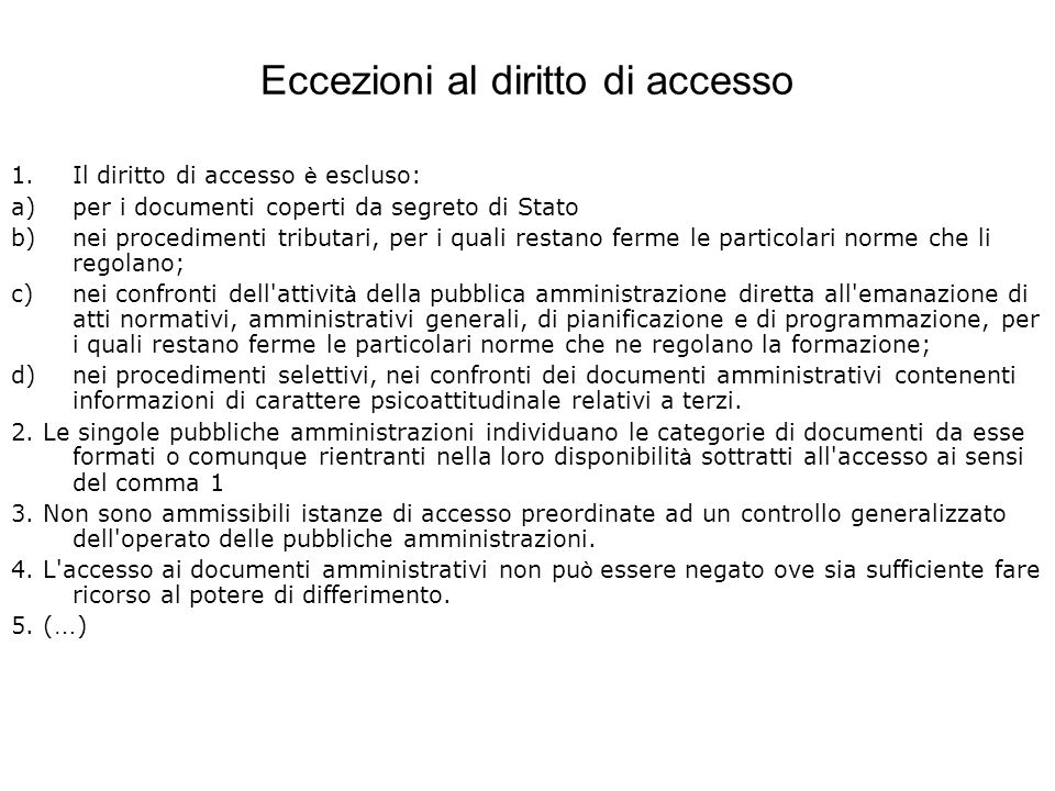 Eccezioni al diritto di accesso 1.Il diritto di accesso è escluso: a)per i documenti coperti da segreto di Stato b)nei procedimenti tributari, per i q