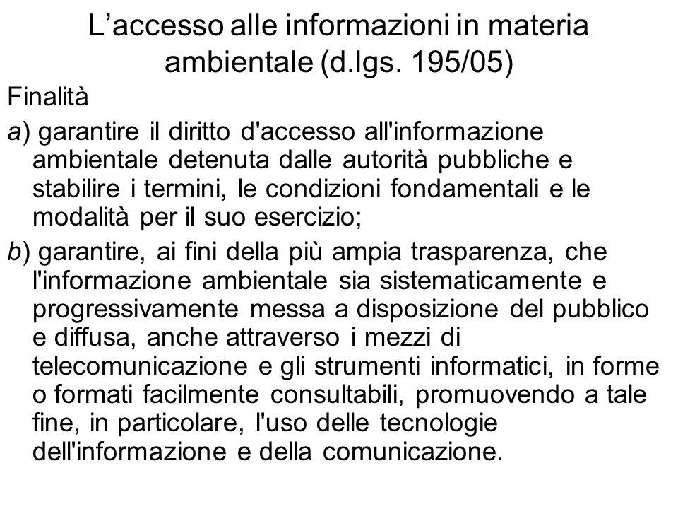 Laccesso alle informazioni in materia ambientale (d.lgs. 195/05) Finalità a) garantire il diritto d'accesso all'informazione ambientale detenuta dalle