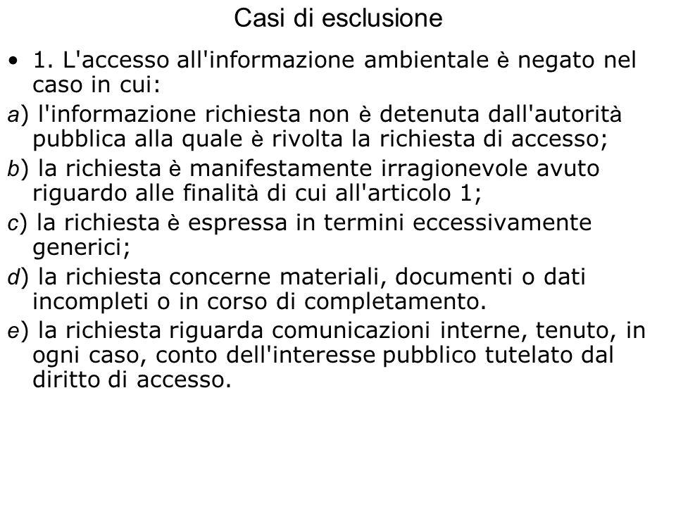 Casi di esclusione 1. L'accesso all'informazione ambientale è negato nel caso in cui: a ) l'informazione richiesta non è detenuta dall'autorit à pubbl