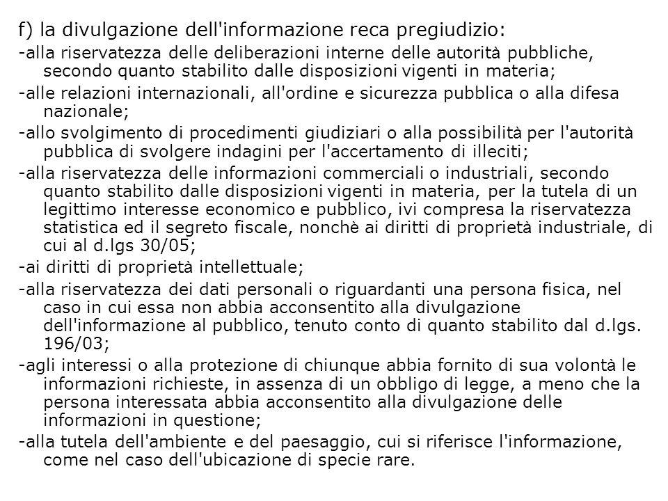 f) la divulgazione dell'informazione reca pregiudizio: -alla riservatezza delle deliberazioni interne delle autorit à pubbliche, secondo quanto stabil