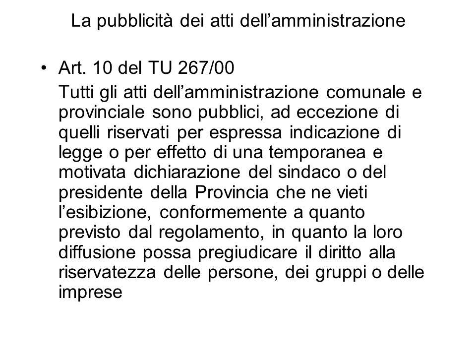 La pubblicità dei atti dellamministrazione Art. 10 del TU 267/00 Tutti gli atti dellamministrazione comunale e provinciale sono pubblici, ad eccezione