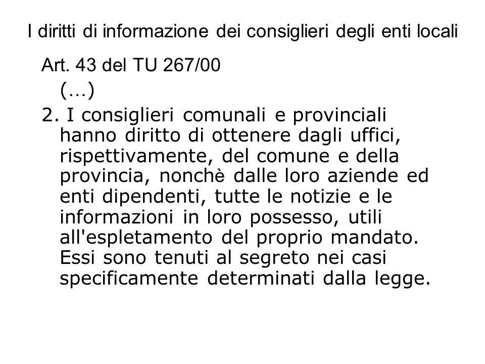 I diritti di informazione dei consiglieri degli enti locali Art. 43 del TU 267/00 ( … ) 2. I consiglieri comunali e provinciali hanno diritto di otten