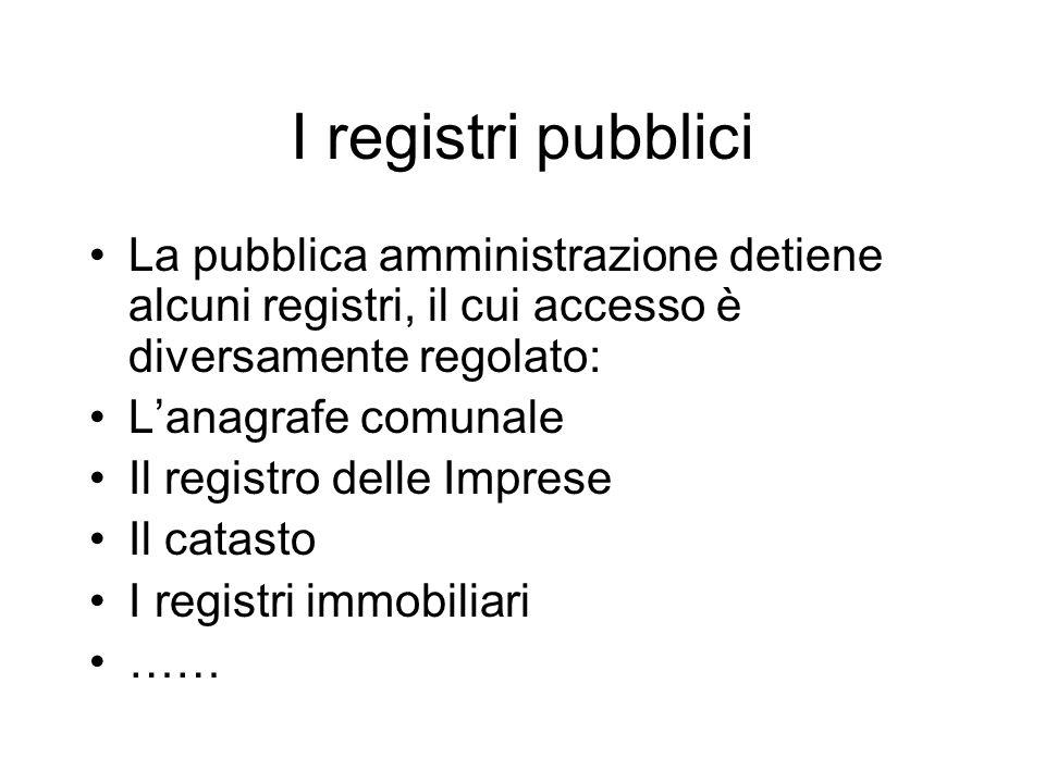 I registri pubblici La pubblica amministrazione detiene alcuni registri, il cui accesso è diversamente regolato: Lanagrafe comunale Il registro delle