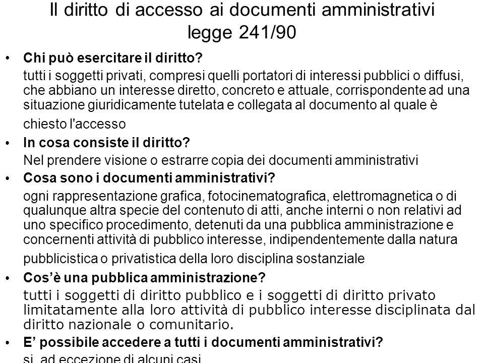 Il diritto di accesso ai documenti amministrativi legge 241/90 Chi può esercitare il diritto? tutti i soggetti privati, compresi quelli portatori di i