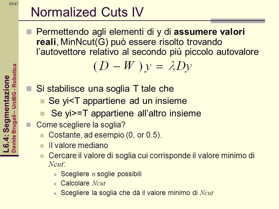 Davide Brugali – UniBG - Robotica L6.4: Segmentazione 49/47 Normalized Cuts IV Permettendo agli elementi di y di assumere valori reali, MinNcut(G) può
