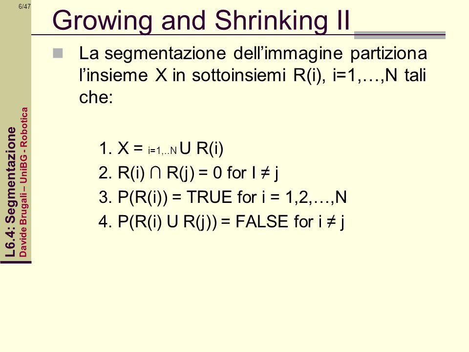 Davide Brugali – UniBG - Robotica L6.4: Segmentazione 6/47 Growing and Shrinking II La segmentazione dellimmagine partiziona linsieme X in sottoinsiem