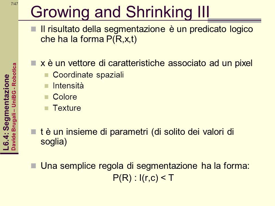 Davide Brugali – UniBG - Robotica L6.4: Segmentazione 7/47 Growing and Shrinking III Il risultato della segmentazione è un predicato logico che ha la