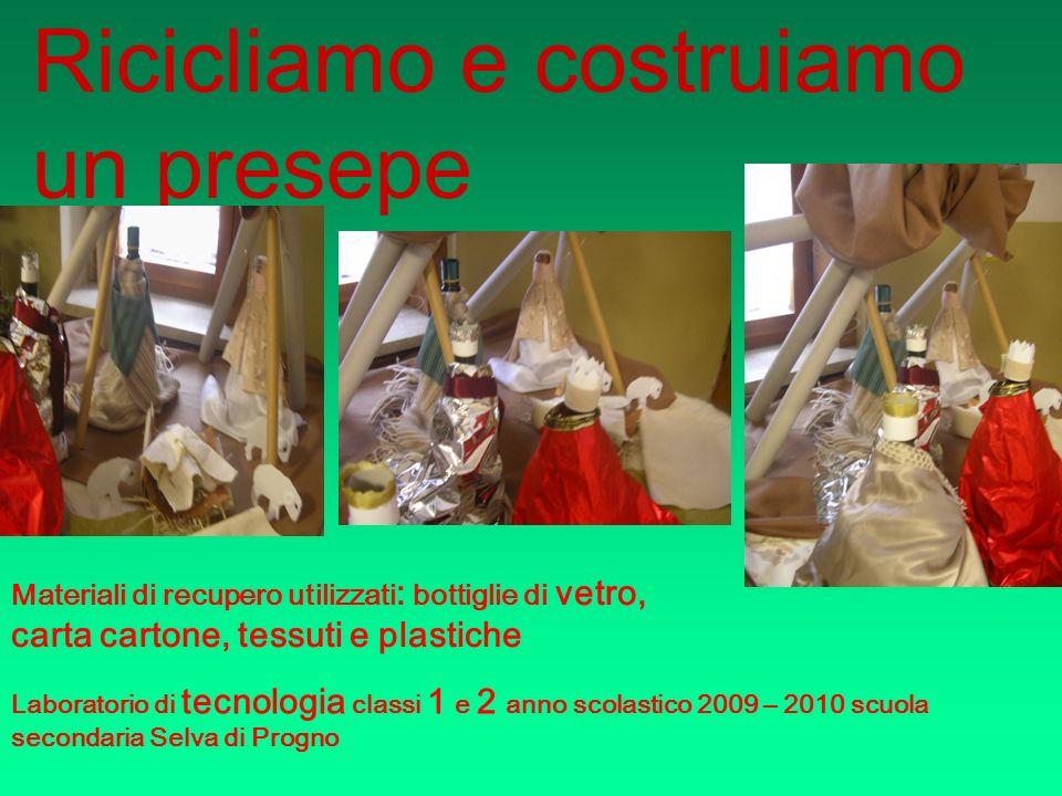 Materiali di recupero utilizzati : bottiglie di vetro, carta cartone, tessuti e plastiche Laboratorio di tecnologia classi 1 e 2 anno scolastico 2009