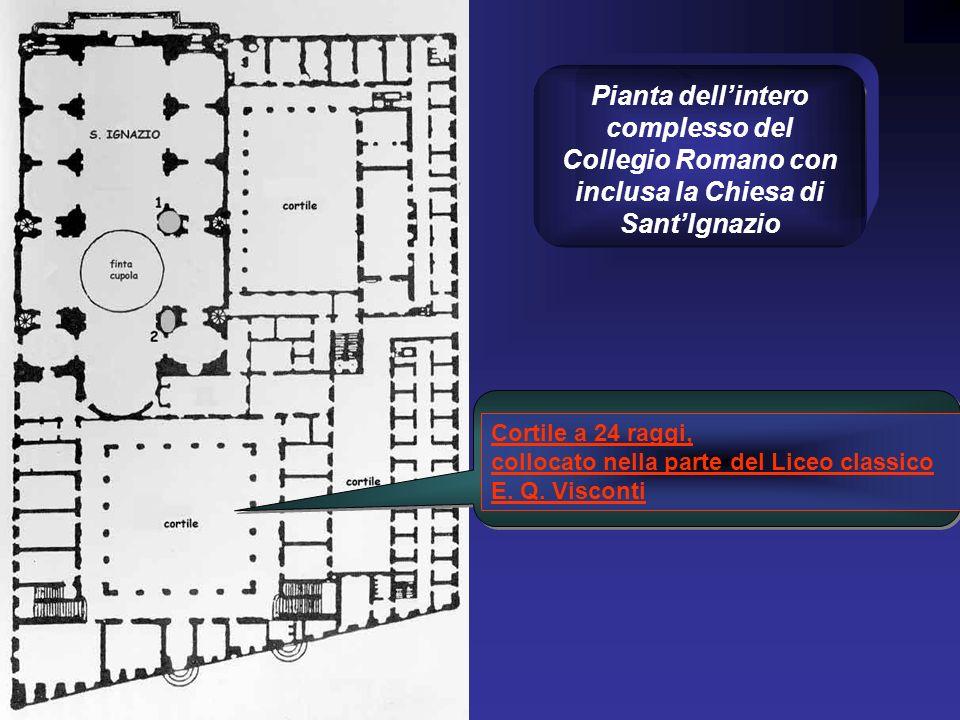 Pianta dellintero complesso del Collegio Romano con inclusa la Chiesa di SantIgnazio Cortile a 24 raggi, collocato nella parte del Liceo classico E. Q