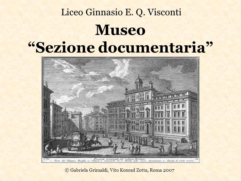 Museo Sezione documentaria Liceo Ginnasio E. Q. Visconti © Gabriela Grimaldi, Vito Konrad Zotta, Roma 2007