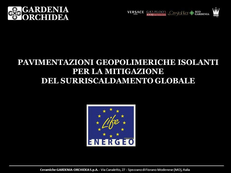 PAVIMENTAZIONI GEOPOLIMERICHE ISOLANTI PER LA MITIGAZIONE DEL SURRISCALDAMENTO GLOBALE Ceramiche GARDENIA-ORCHIDEA S.p.A. - Via Canaletto, 27 - Spezza