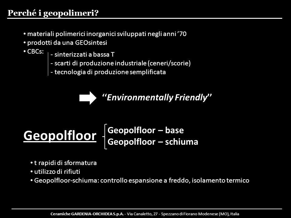 Ceramiche GARDENIA-ORCHIDEA S.p.A. - Via Canaletto, 27 - Spezzano di Fiorano Modenese (MO), Italia Perché i geopolimeri? Geopolfloor Geopolfloor – bas