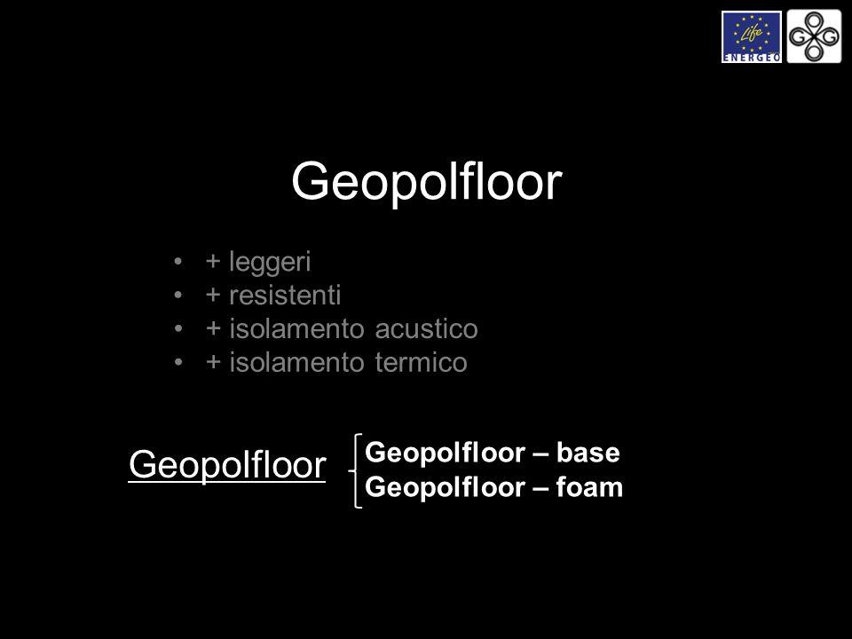+ leggeri + resistenti + isolamento acustico + isolamento termico Geopolfloor Geopolfloor – base Geopolfloor – foam
