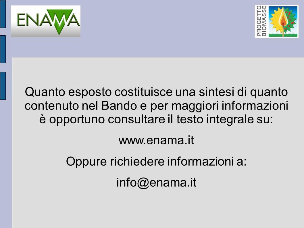 Quanto esposto costituisce una sintesi di quanto contenuto nel Bando e per maggiori informazioni è opportuno consultare il testo integrale su: www.enama.it Oppure richiedere informazioni a: info@enama.it