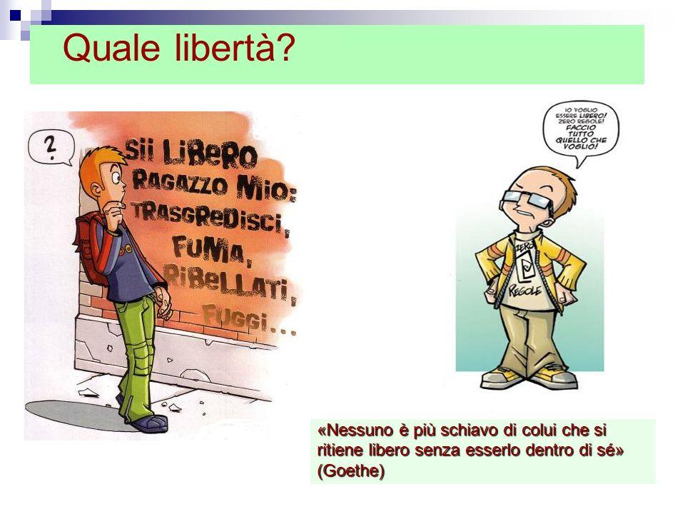 «Nessuno è più schiavo di colui che si ritiene libero senza esserlo dentro di sé» (Goethe) Quale libertà?