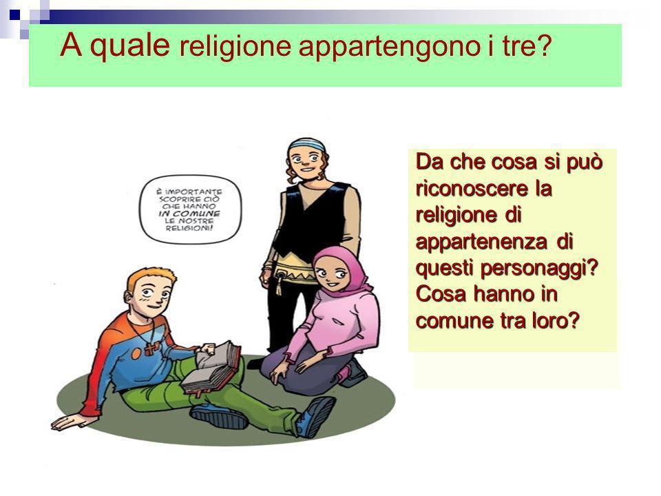 A quale religione appartengono i tre? Da che cosa si può riconoscere la religione di appartenenza di questi personaggi? Cosa hanno in comune tra loro?