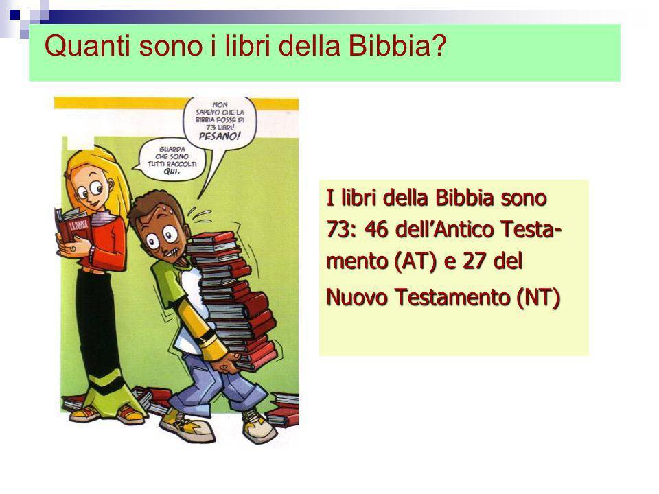 I libri della Bibbia sono 73: 46 dellAntico Testa- mento (AT) e 27 del Nuovo Testamento (NT) Quanti sono i libri della Bibbia?