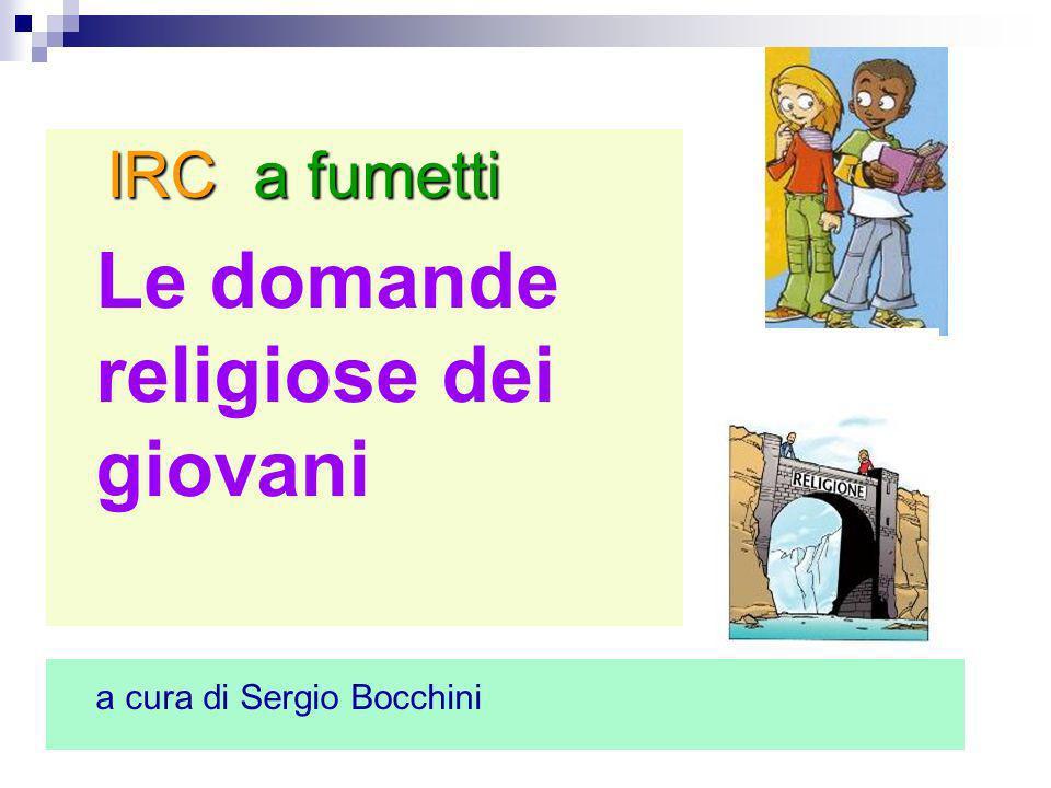 IRC a fumetti IRC a fumetti Le domande religiose dei giovani a cura di Sergio Bocchini