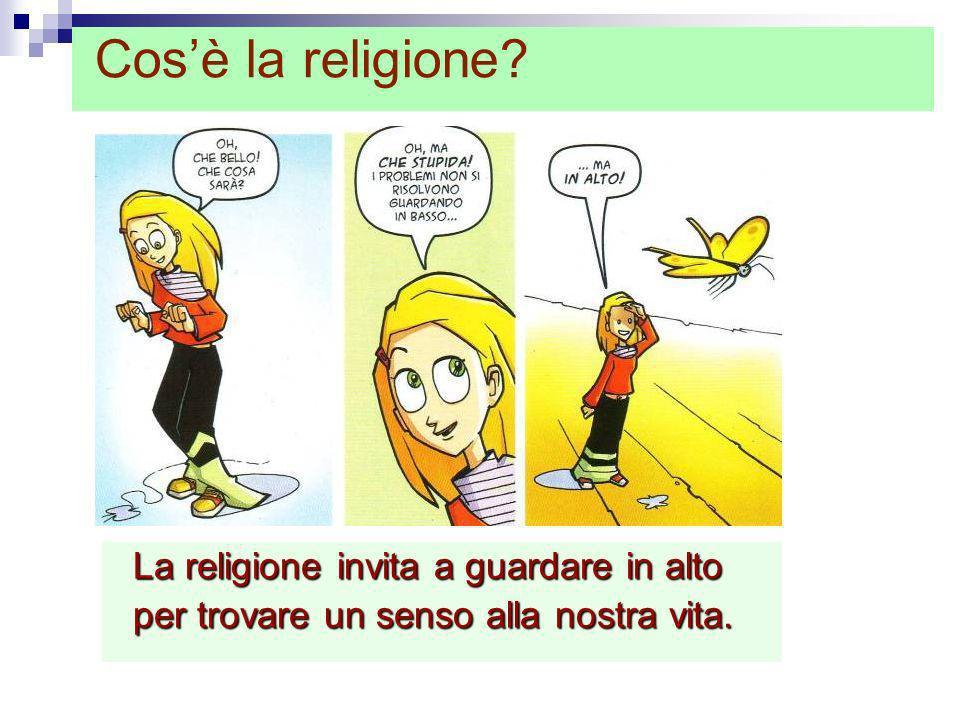 La religione invita a guardare in alto La religione invita a guardare in alto per trovare un senso alla nostra vita. per trovare un senso alla nostra