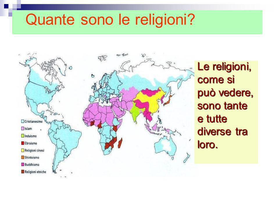 Quante sono le religioni? Le religioni, come si può vedere, sono tante e tutte diverse tra loro.