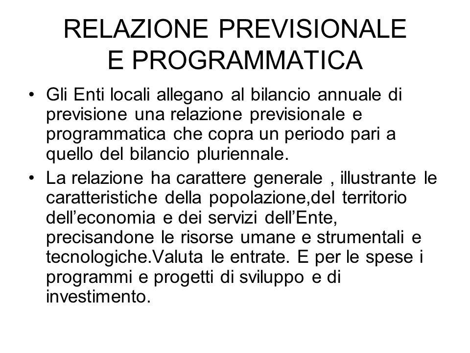 RELAZIONE PREVISIONALE E PROGRAMMATICA Gli Enti locali allegano al bilancio annuale di previsione una relazione previsionale e programmatica che copra