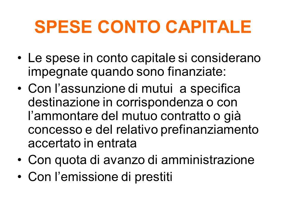 SPESE CONTO CAPITALE Le spese in conto capitale si considerano impegnate quando sono finanziate: Con lassunzione di mutui a specifica destinazione in
