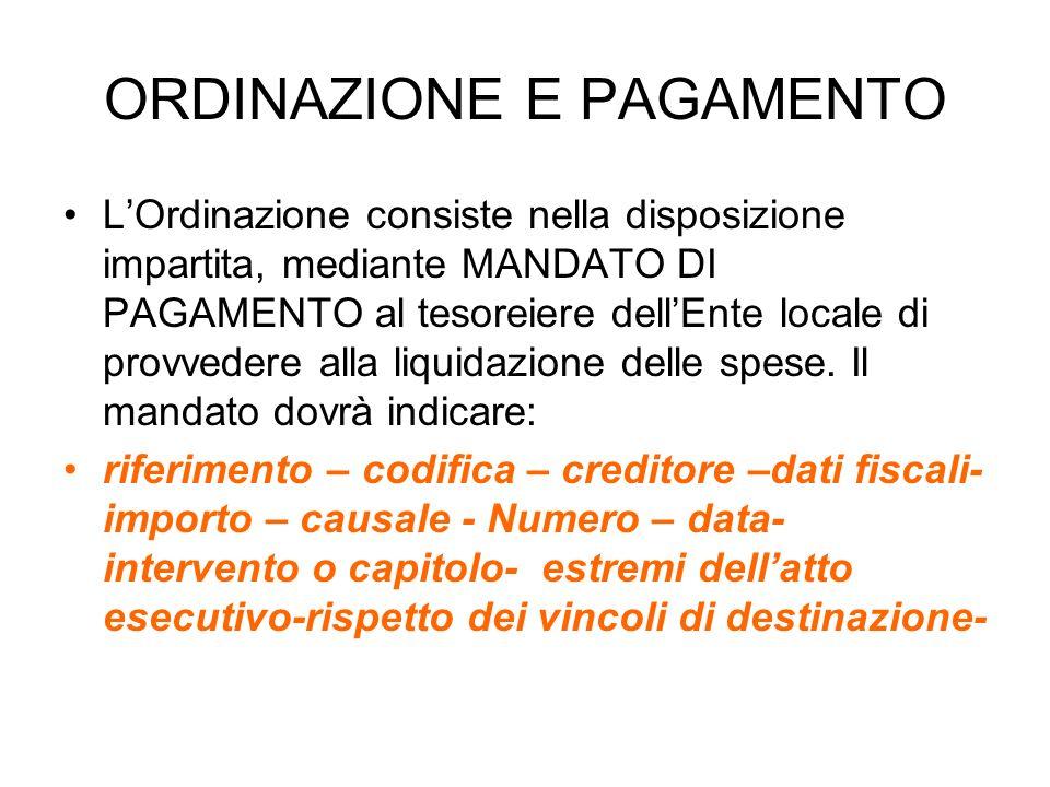 ORDINAZIONE E PAGAMENTO LOrdinazione consiste nella disposizione impartita, mediante MANDATO DI PAGAMENTO al tesoreiere dellEnte locale di provvedere
