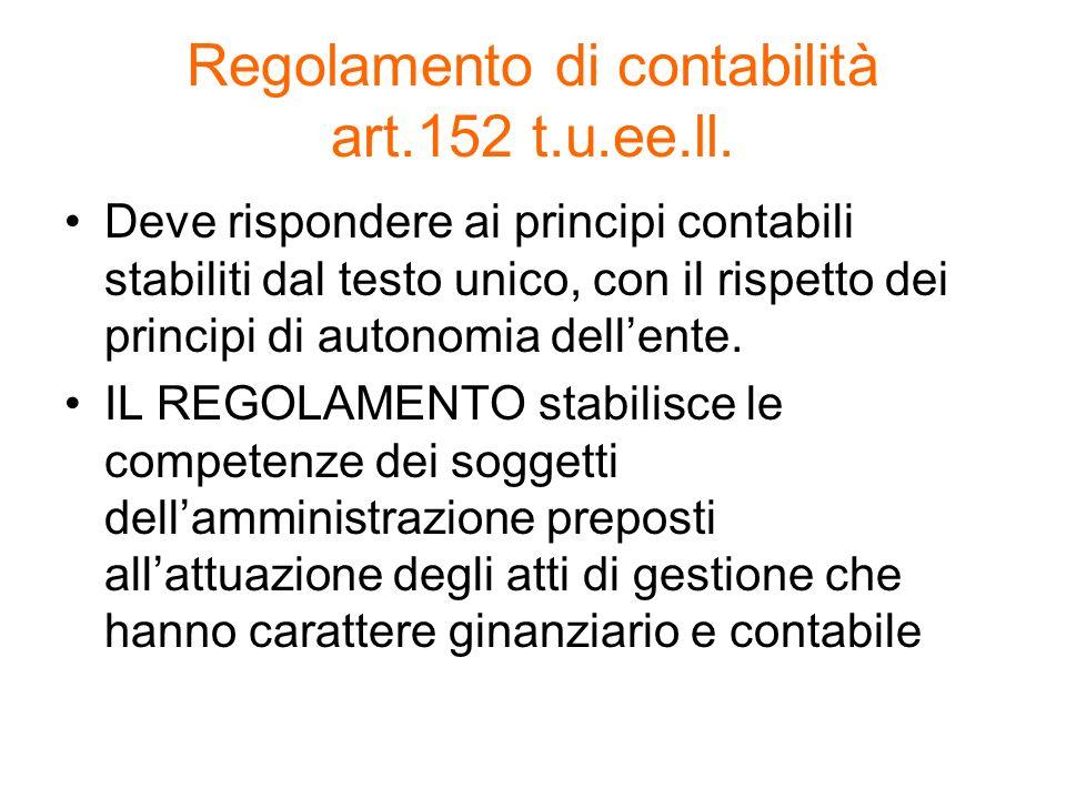 Regolamento di contabilità art.152 t.u.ee.ll. Deve rispondere ai principi contabili stabiliti dal testo unico, con il rispetto dei principi di autonom