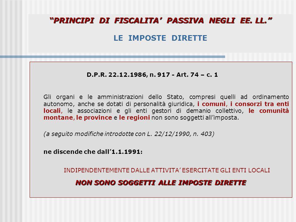 PRINCIPI DI FISCALITA PASSIVA NEGLI EE. LL. PRINCIPI DI FISCALITA PASSIVA NEGLI EE. LL. LE IMPOSTE DIRETTE D.P.R. 22.12.1986, n. 917 - Art. 74 – c. 1