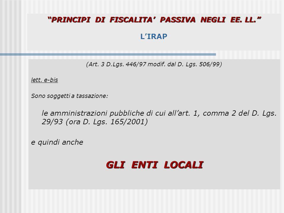 PRINCIPI DI FISCALITA PASSIVA NEGLI EE. LL. PRINCIPI DI FISCALITA PASSIVA NEGLI EE. LL. LIRAP (Art. 3 D.Lgs. 446/97 modif. dal D. Lgs. 506/99) lett. e