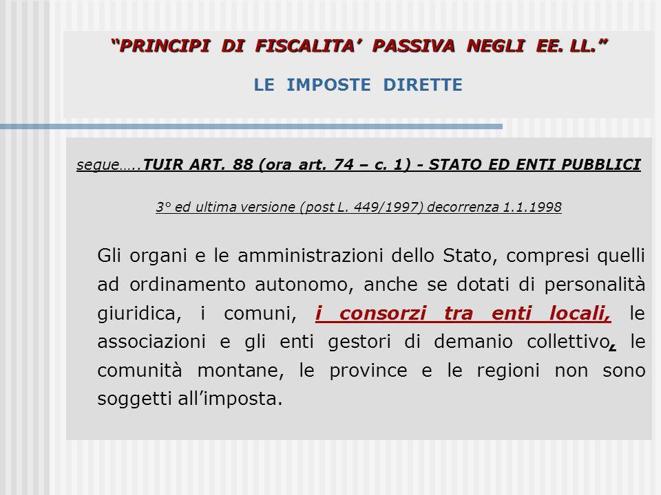 PRINCIPI DI FISCALITA PASSIVA NEGLI EE. LL. PRINCIPI DI FISCALITA PASSIVA NEGLI EE. LL. LE IMPOSTE DIRETTE segue…..TUIR ART. 88 (ora art. 74 – c. 1) -