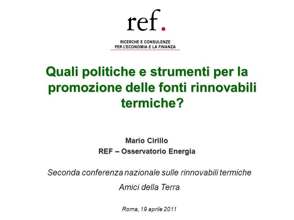 Quali politiche e strumenti per la promozione delle fonti rinnovabili termiche? Mario Cirillo REF – Osservatorio Energia Seconda conferenza nazionale
